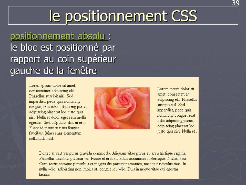 39 le positionnement CSS positionnement absolu positionnement absolu : le bloc est positionné par rapport au coin supérieur gauche de la fenêtre posit