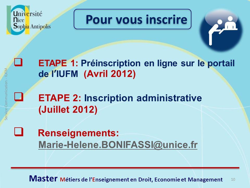 10 Service Communication - IUFM ETAPE 1: Préinscription en ligne sur le portail de lIUFM ( Avril 2012) ETAPE 2: Inscription administrative (Juillet 20