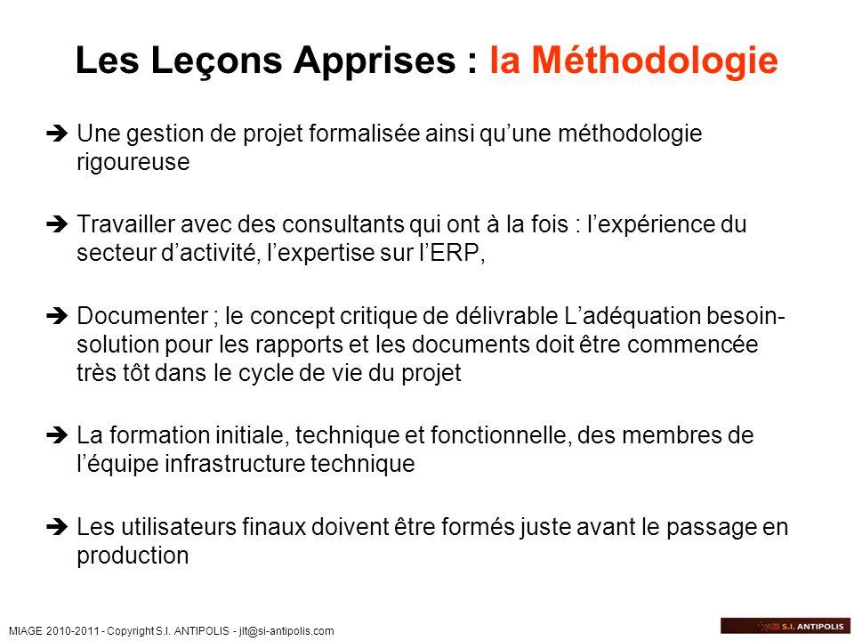 MIAGE 2010-2011 - Copyright S.I. ANTIPOLIS - jlt@si-antipolis.com Les Leçons Apprises : la Méthodologie Une gestion de projet formalisée ainsi quune m