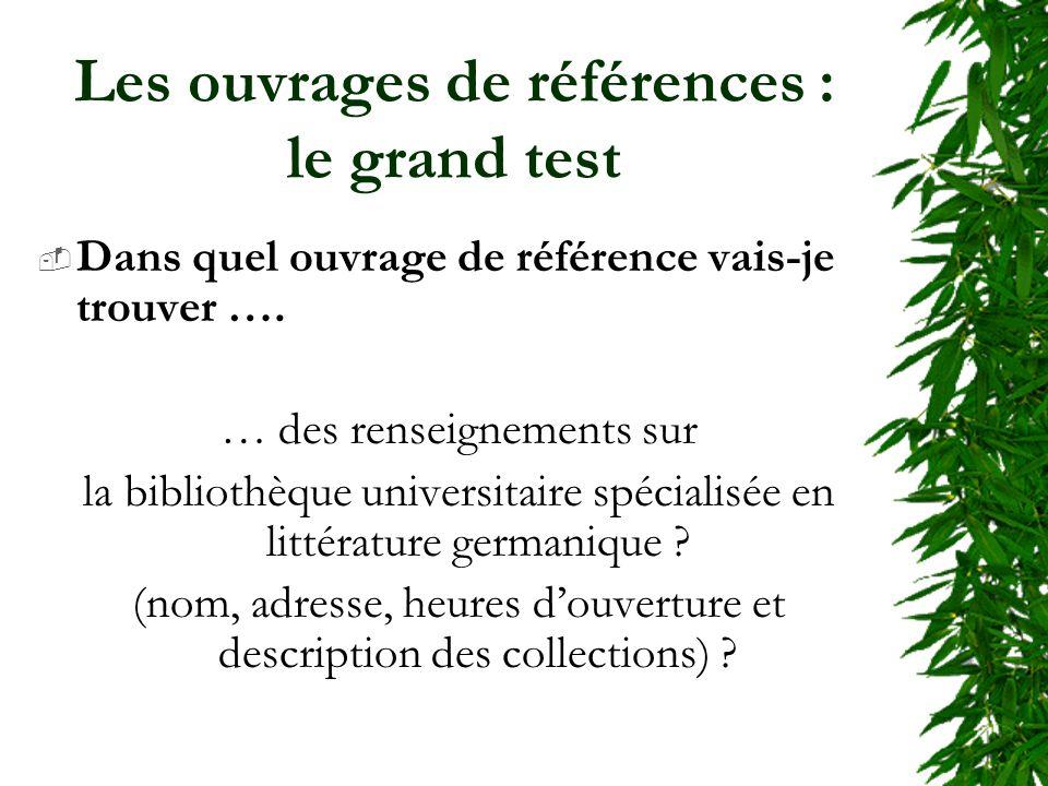 Les ouvrages de références : le grand test Dans quel ouvrage de référence vais-je trouver …. … des renseignements sur la bibliothèque universitaire sp