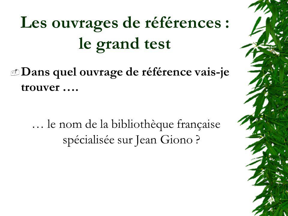 Les ouvrages de références : le grand test Dans quel ouvrage de référence vais-je trouver …. … le nom de la bibliothèque française spécialisée sur Jea