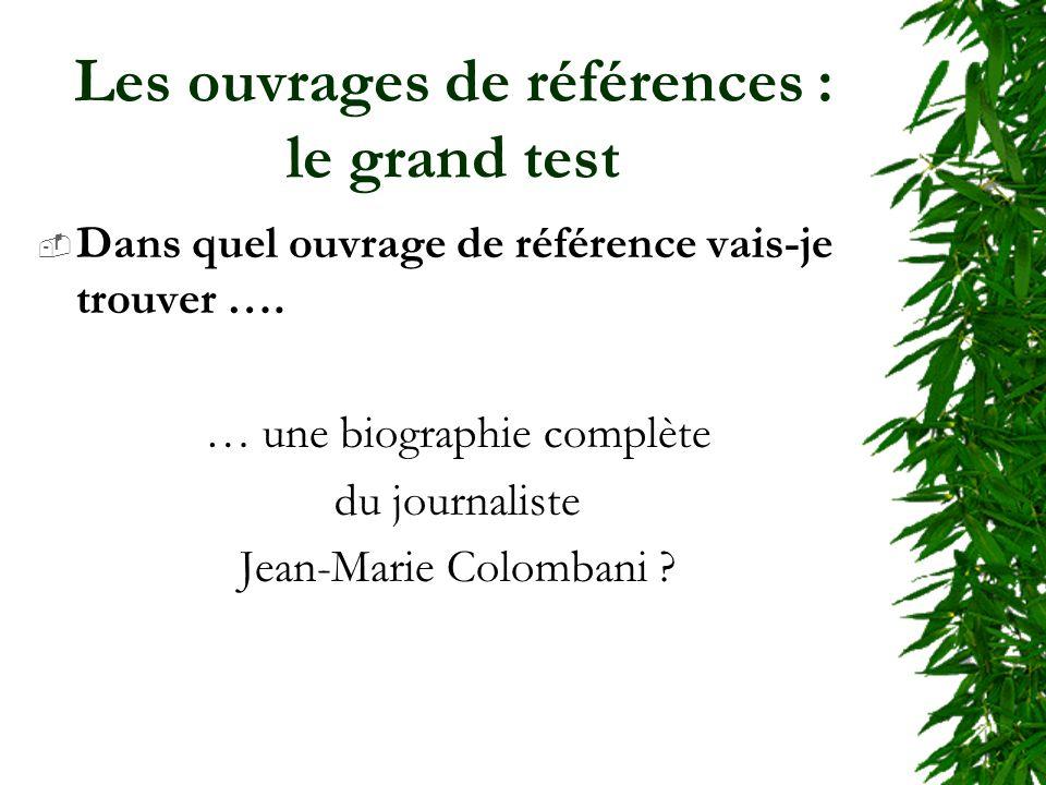 Les ouvrages de références : le grand test Dans quel ouvrage de référence vais-je trouver ….