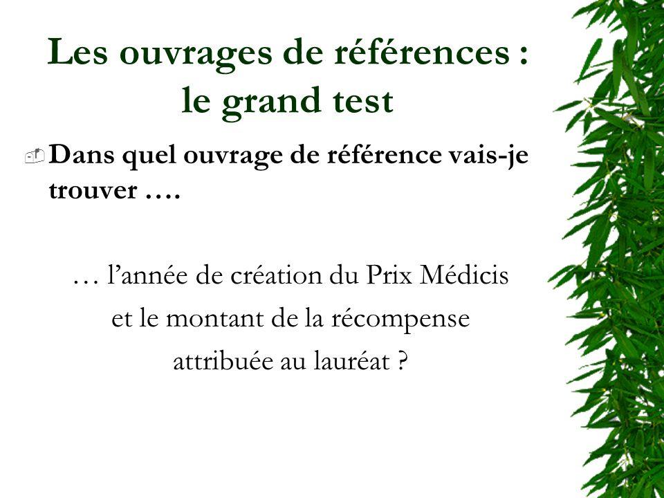 Les ouvrages de références : le grand test Dans quel ouvrage de référence vais-je trouver …. … lannée de création du Prix Médicis et le montant de la