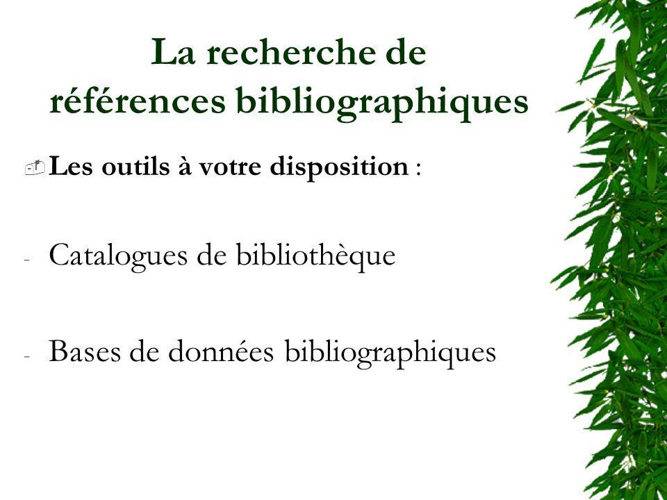 La recherche de références bibliographiques Les outils à votre disposition : - Catalogues de bibliothèque - Bases de données bibliographiques