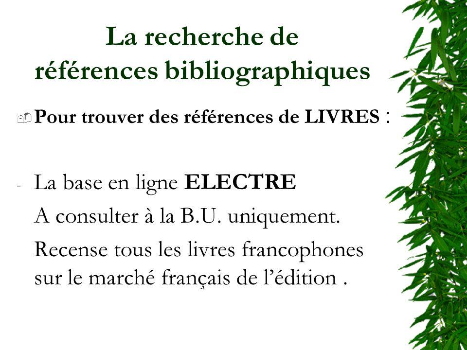 La recherche de références bibliographiques Pour trouver des références de LIVRES : - La base en ligne ELECTRE A consulter à la B.U.