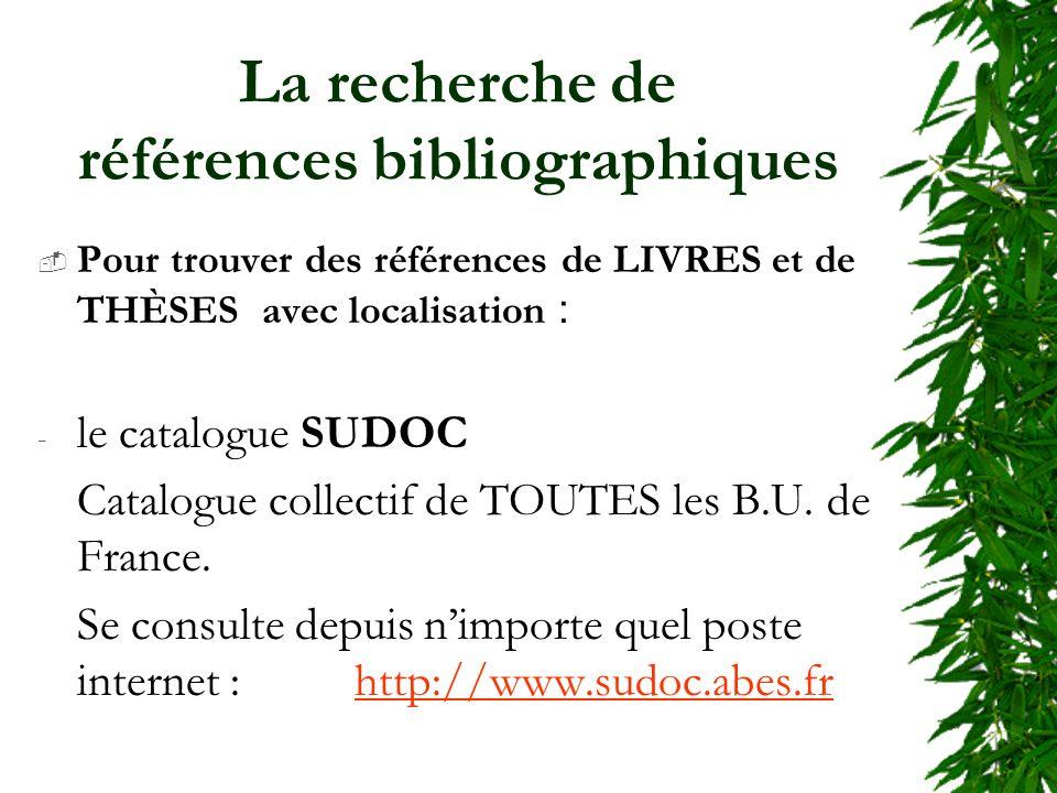 La recherche de références bibliographiques Pour trouver des références de LIVRES et de THÈSES avec localisation : - le catalogue SUDOC Catalogue collectif de TOUTES les B.U.