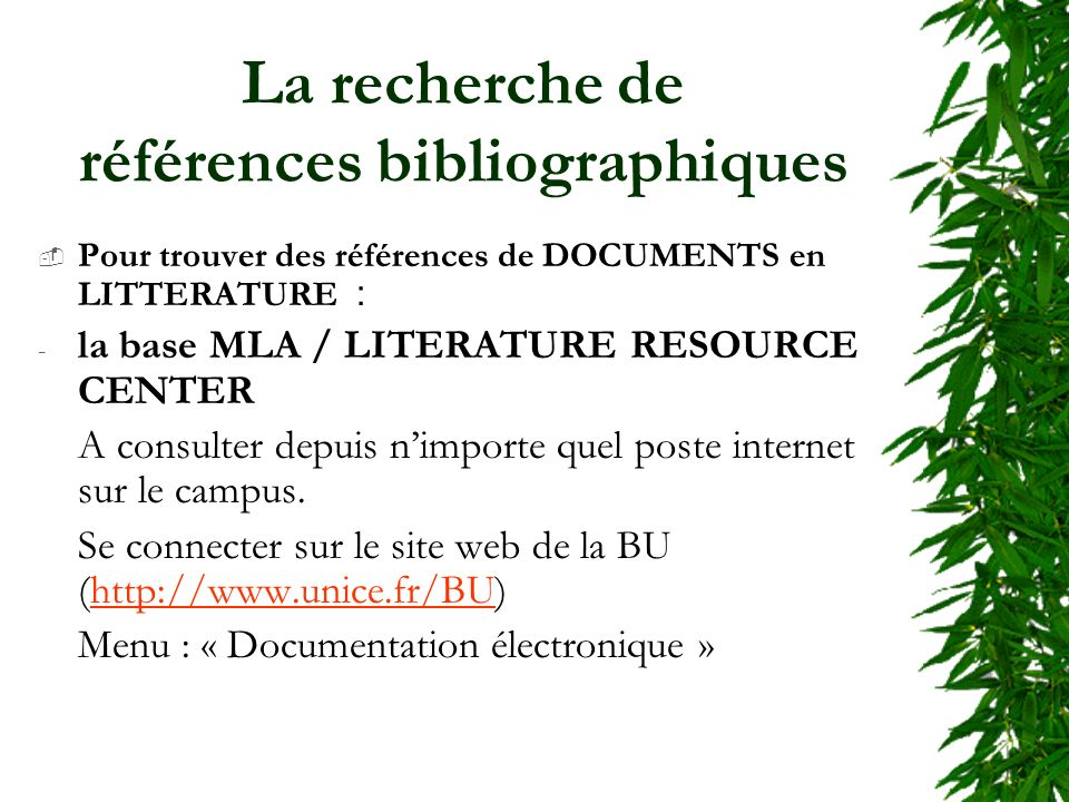 La recherche de références bibliographiques Pour trouver des références de DOCUMENTS en LITTERATURE : - la base MLA / LITERATURE RESOURCE CENTER A consulter depuis nimporte quel poste internet sur le campus.