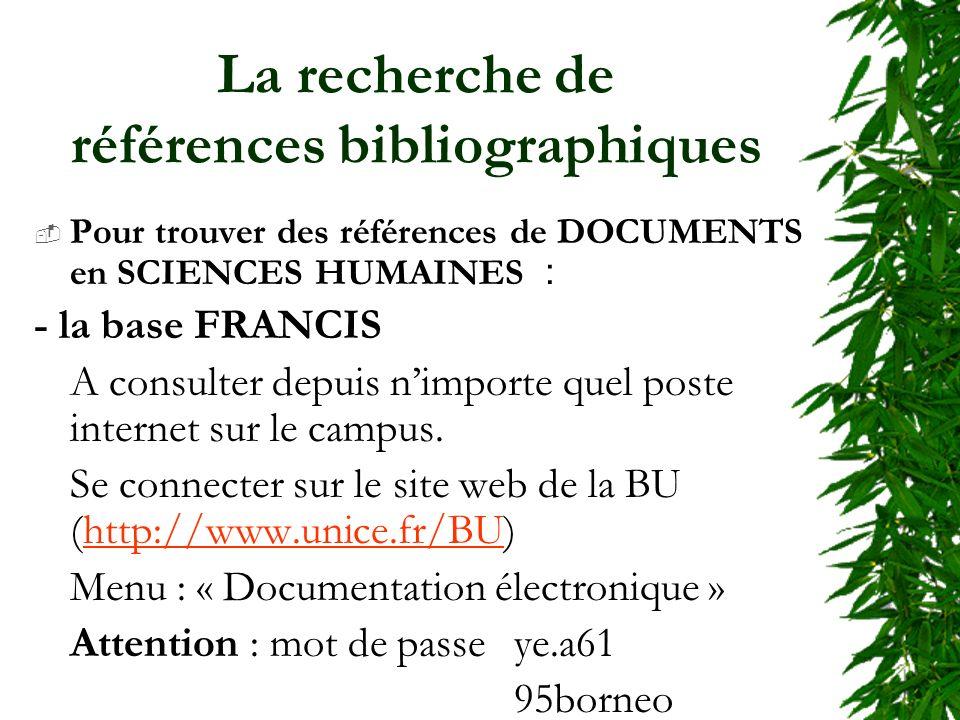 La recherche de références bibliographiques Pour trouver des références de DOCUMENTS en SCIENCES HUMAINES : - la base FRANCIS A consulter depuis nimporte quel poste internet sur le campus.