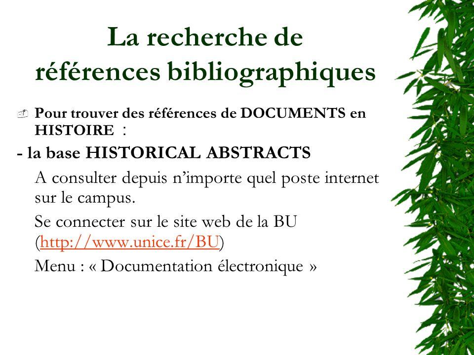 La recherche de références bibliographiques Pour trouver des références de DOCUMENTS en HISTOIRE : - la base HISTORICAL ABSTRACTS A consulter depuis n