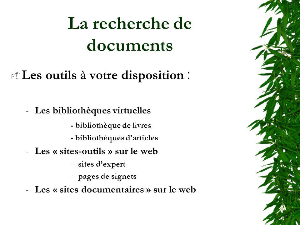 La recherche de documents Les outils à votre disposition : -Les bibliothèques virtuelles - bibliothèque de livres - bibliothèques darticles -Les « sites-outils » sur le web -sites dexpert -pages de signets -Les « sites documentaires » sur le web