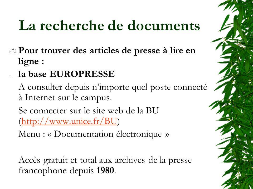 La recherche de documents Pour trouver des articles de presse à lire en ligne : - la base EUROPRESSE A consulter depuis nimporte quel poste connecté à Internet sur le campus.