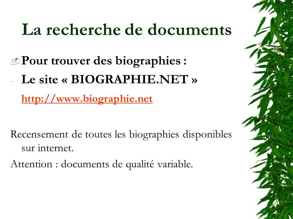 La recherche de documents Pour trouver des biographies : - Le site « BIOGRAPHIE.NET » http://www.biographie.net Recensement de toutes les biographies disponibles sur internet.