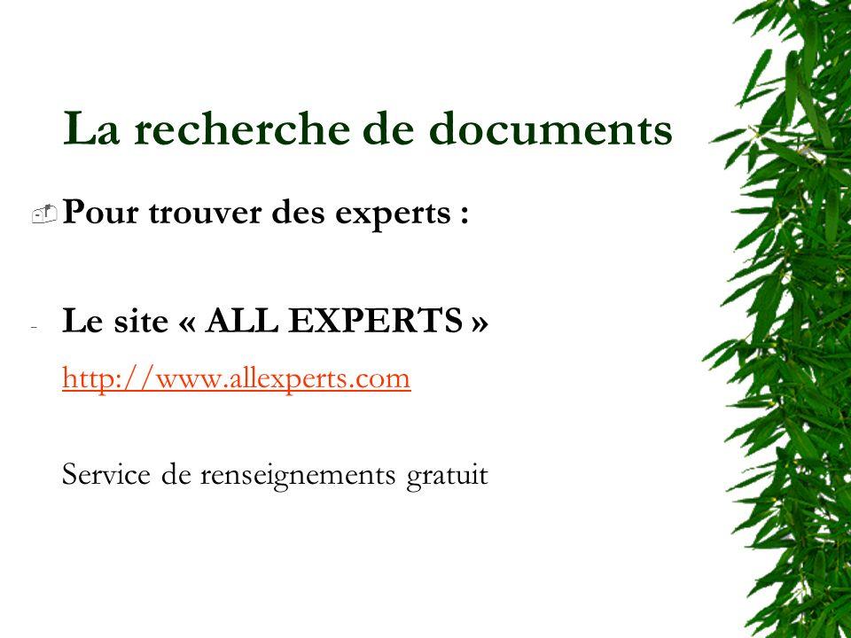 La recherche de documents Pour trouver des experts : - Le site « ALL EXPERTS » http://www.allexperts.com Service de renseignements gratuit