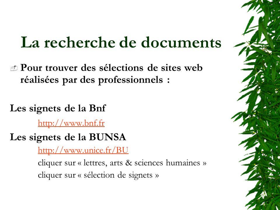 La recherche de documents Pour trouver des sélections de sites web réalisées par des professionnels : Les signets de la Bnf http://www.bnf.fr Les signets de la BUNSA http://www.unice.fr/BU cliquer sur « lettres, arts & sciences humaines » cliquer sur « sélection de signets »