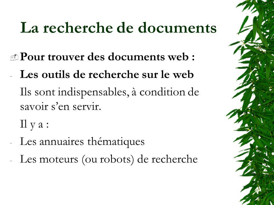 La recherche de documents Pour trouver des documents web : - Les outils de recherche sur le web Ils sont indispensables, à condition de savoir sen ser