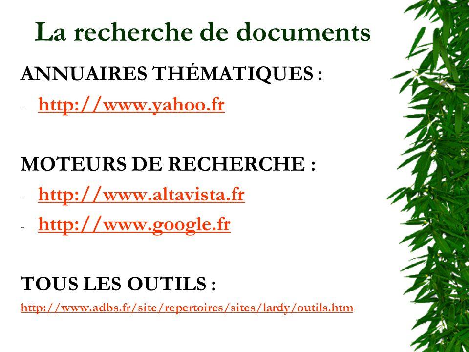La recherche de documents ANNUAIRES THÉMATIQUES : - http://www.yahoo.fr http://www.yahoo.fr MOTEURS DE RECHERCHE : - http://www.altavista.fr http://www.altavista.fr - http://www.google.fr http://www.google.fr TOUS LES OUTILS : http://www.adbs.fr/site/repertoires/sites/lardy/outils.htm