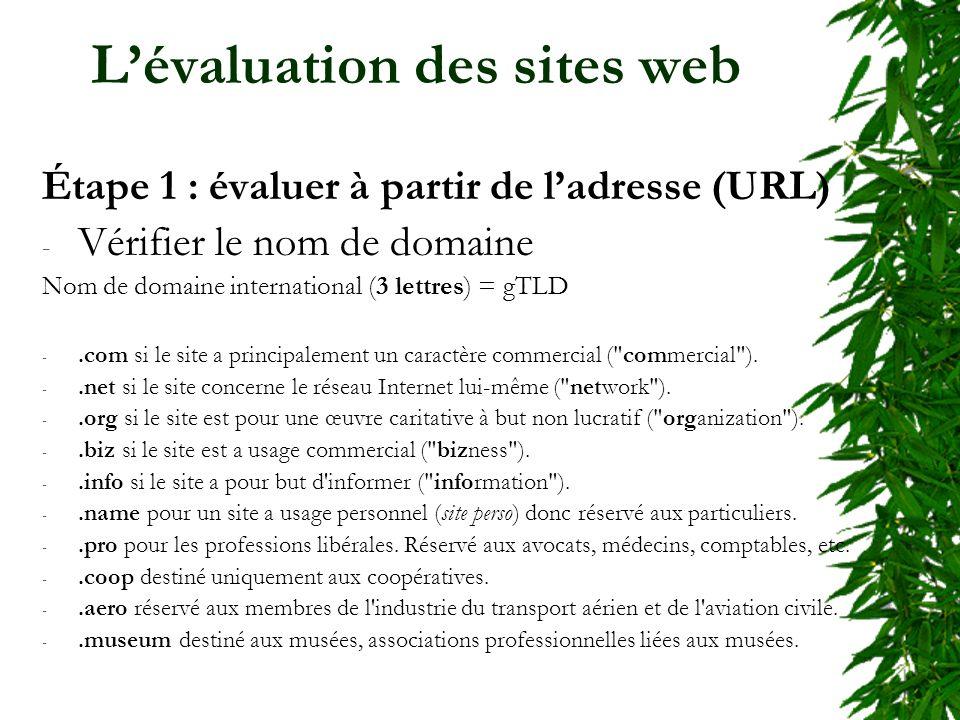 Lévaluation des sites web Étape 1 : évaluer à partir de ladresse (URL) - Vérifier le nom de domaine Nom de domaine international (3 lettres) = gTLD -.com si le site a principalement un caractère commercial ( commercial ).