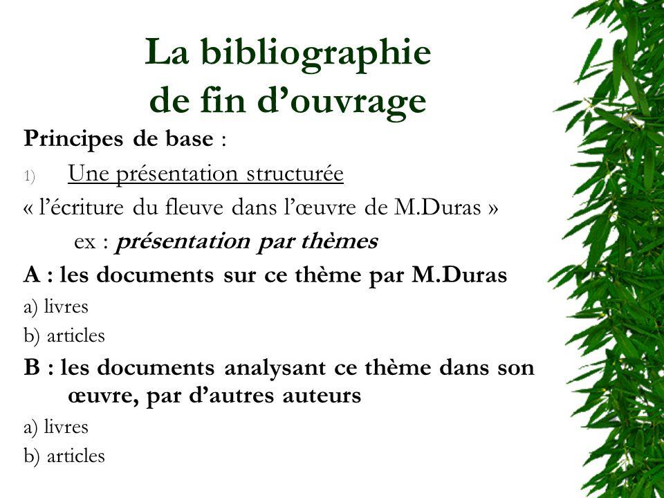 La bibliographie de fin douvrage Principes de base : 1) Une présentation structurée « lécriture du fleuve dans lœuvre de M.Duras » ex : présentation p