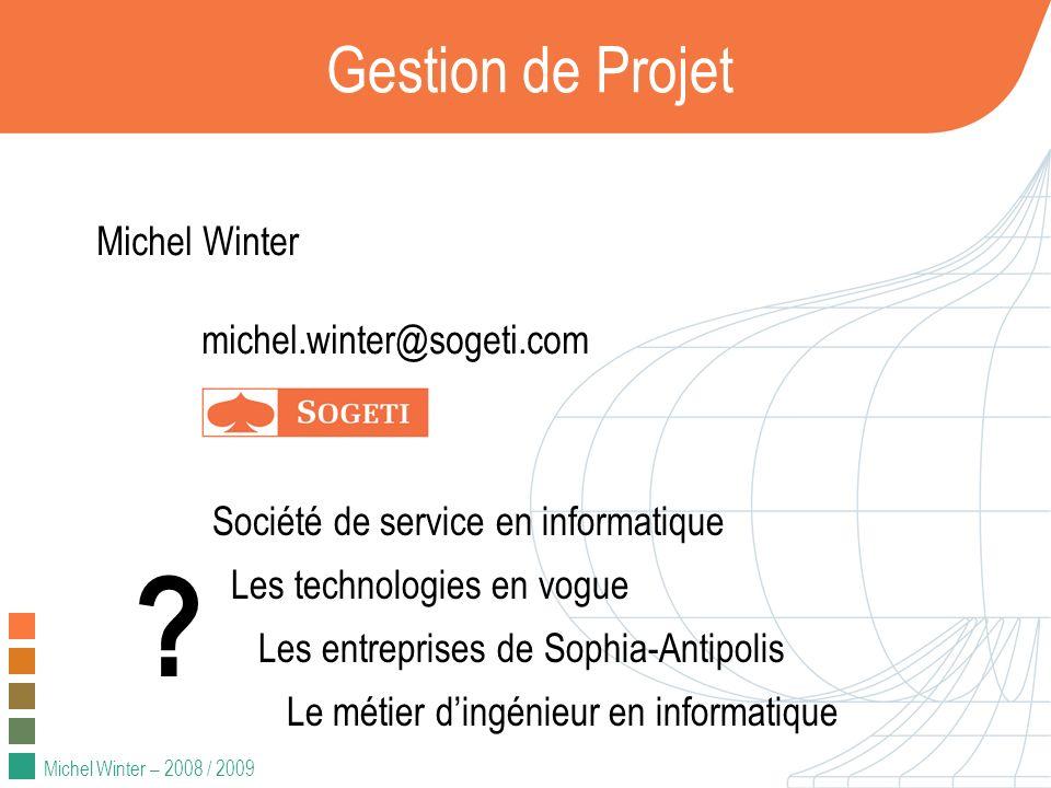 Michel Winter – 2008 / 2009 Gestion de Projet Michel Winter michel.winter@sogeti.com Société de service en informatique Les technologies en vogue Les