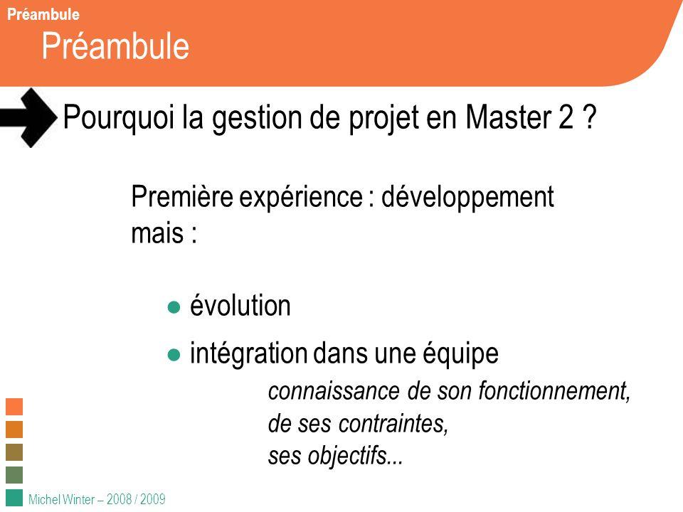 Michel Winter – 2008 / 2009 Préambule Pourquoi la gestion de projet en Master 2 ? Première expérience : développement mais : évolution intégration dan