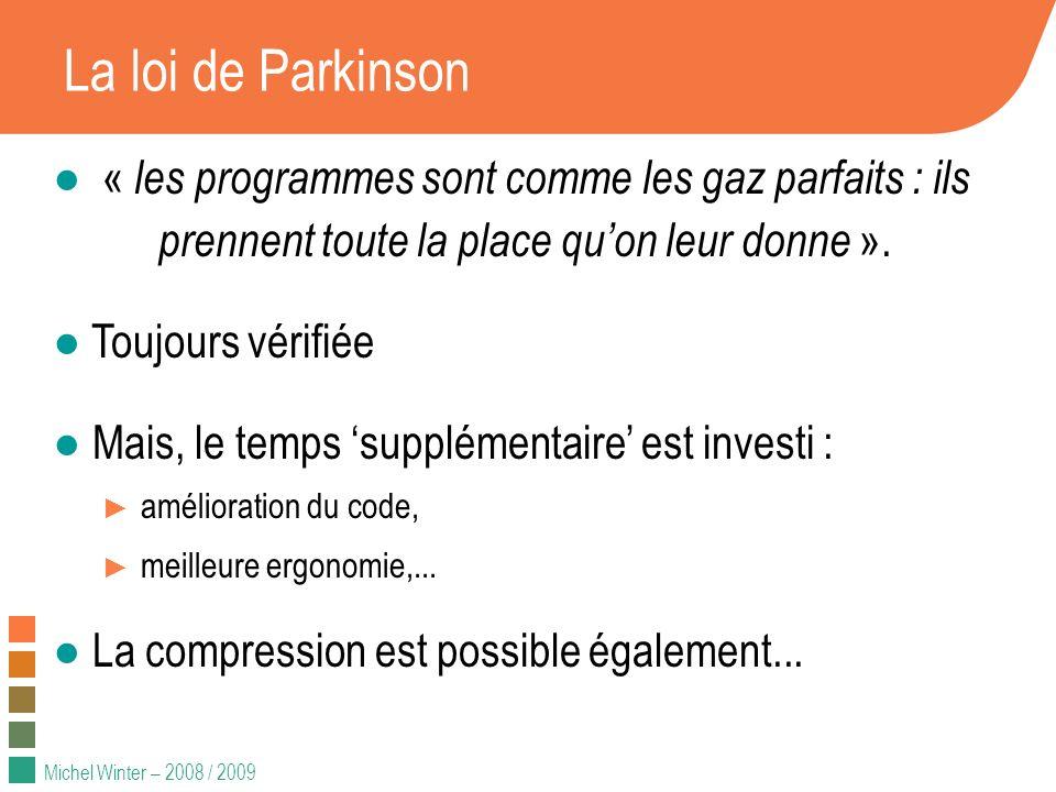 Michel Winter – 2008 / 2009 La loi de Parkinson « les programmes sont comme les gaz parfaits : ils prennent toute la place quon leur donne ». Toujours