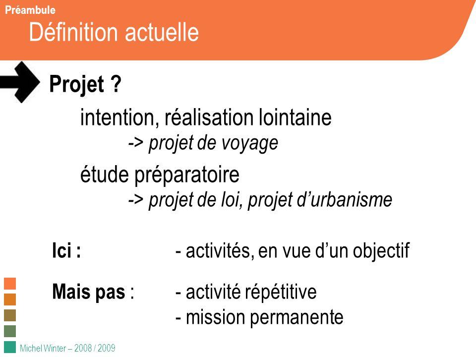 Michel Winter – 2008 / 2009 Définition actuelle Projet ? intention, réalisation lointaine -> projet de voyage étude préparatoire -> projet de loi, pro