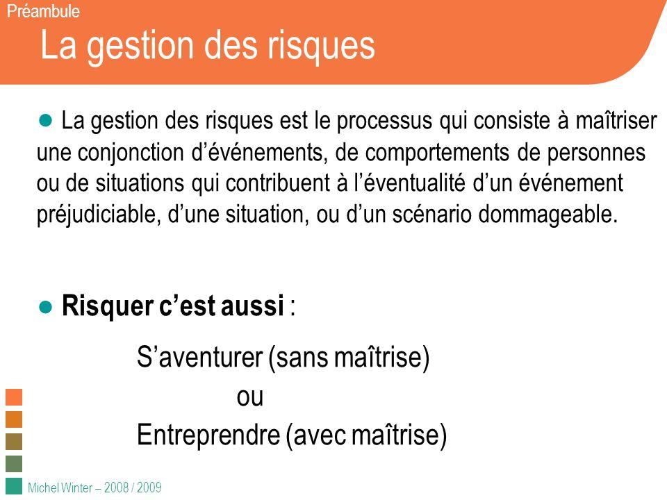 Michel Winter – 2008 / 2009 La gestion des risques Préambule La gestion des risques est le processus qui consiste à maîtriser une conjonction dévéneme