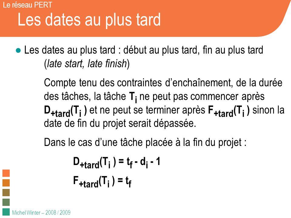 Michel Winter – 2008 / 2009 Les dates au plus tard Le réseau PERT Les dates au plus tard : début au plus tard, fin au plus tard ( late start, late fin