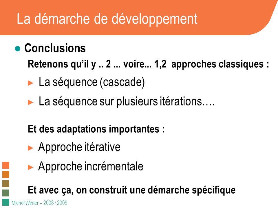 Michel Winter – 2008 / 2009 La démarche de développement Conclusions Retenons quil y.. 2... voire... 1,2 approches classiques : La séquence (cascade)