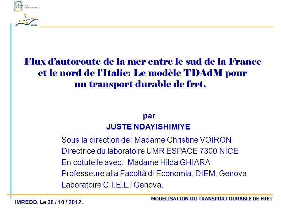 MODELISATION DU TRANSPORT DURABLE DE FRET IMREDD, Le 08 / 10 / 2012. Flux dautoroute de la mer entre le sud de la France et le nord de lItalie: Le mod