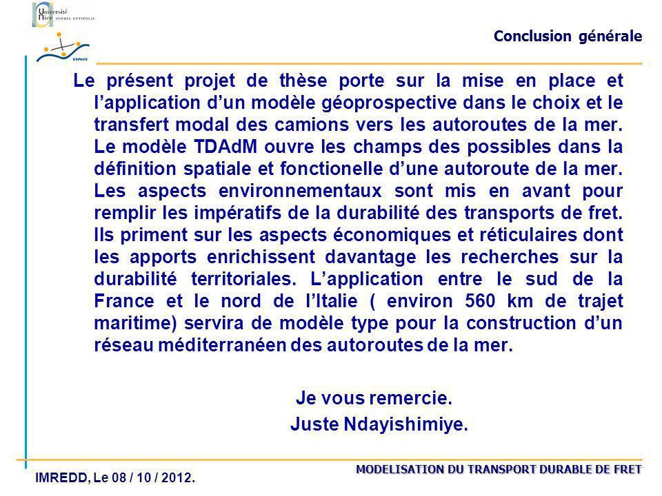 MODELISATION DU TRANSPORT DURABLE DE FRET IMREDD, Le 08 / 10 / 2012. Conclusion générale Le présent projet de thèse porte sur la mise en place et lapp