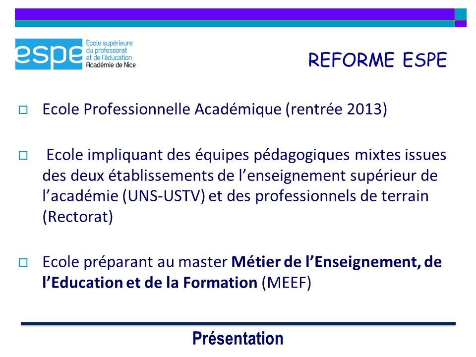 REFORME ESPE Ecole Professionnelle Académique (rentrée 2013) Ecole impliquant des équipes pédagogiques mixtes issues des deux établissements de lensei