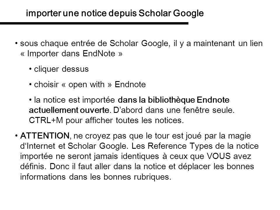 importer une notice depuis Scholar Google sous chaque entrée de Scholar Google, il y a maintenant un lien « Importer dans EndNote » cliquer dessus cho