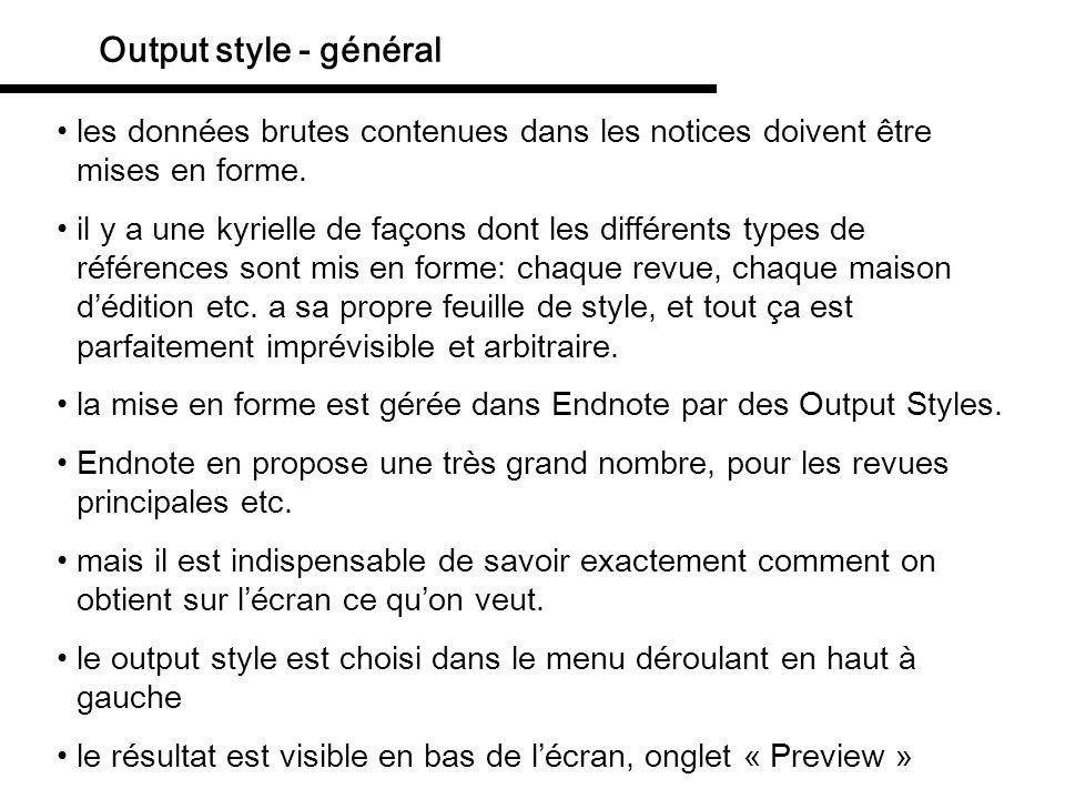 Output styles: comment les gérer et choisir le output style est choisi dans le menu déroulant en haut à gauche le résultat est visible en bas de lécran, onglet « Preview » stratégie: trouver un style prédéfini qui est proche de ce quon veut obtenir, puis le modifier.