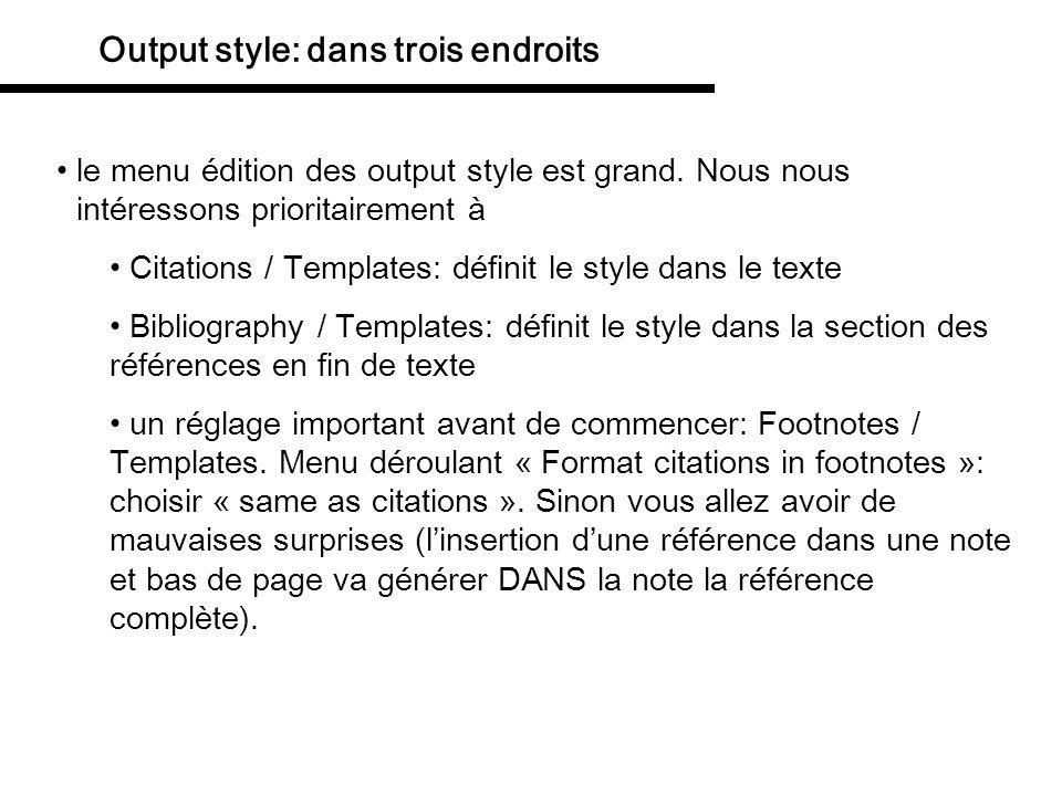 Output style: dans trois endroits le menu édition des output style est grand. Nous nous intéressons prioritairement à Citations / Templates: définit l