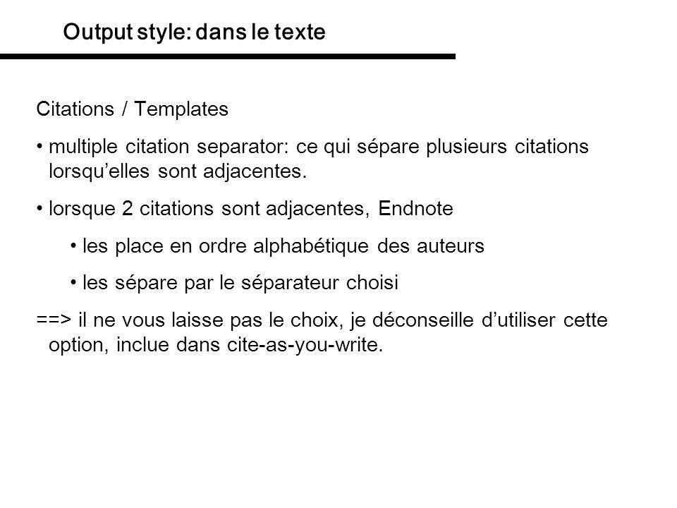Output style: dans le texte Citations / Templates multiple citation separator: ce qui sépare plusieurs citations lorsquelles sont adjacentes. lorsque