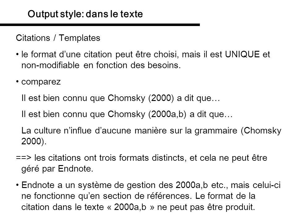 Output style: dans le texte Citations / Templates le format dune citation peut être choisi, mais il est UNIQUE et non-modifiable en fonction des besoi