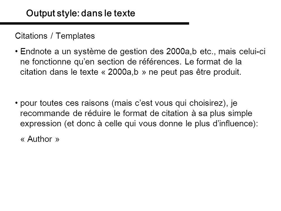 Output style: dans le texte Citations / Templates Endnote a un système de gestion des 2000a,b etc., mais celui-ci ne fonctionne quen section de référe