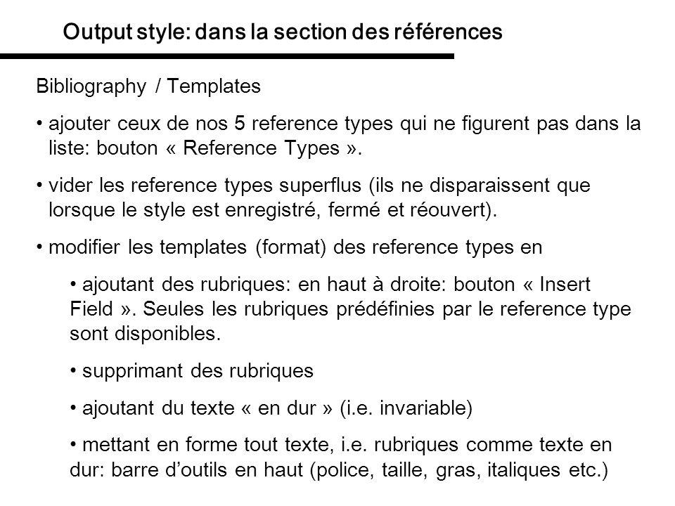 Output style: dans la section des références Bibliography / Templates ajouter ceux de nos 5 reference types qui ne figurent pas dans la liste: bouton