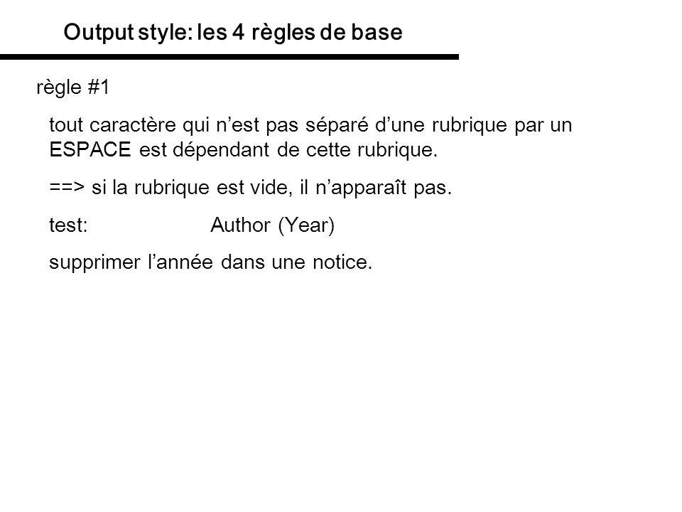 Output style: les 4 règles de base règle #1 tout caractère qui nest pas séparé dune rubrique par un ESPACE est dépendant de cette rubrique. ==> si la