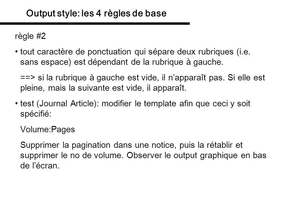 Output style: les 4 règles de base règle #2 tout caractère de ponctuation qui sépare deux rubriques (i.e. sans espace) est dépendant de la rubrique à