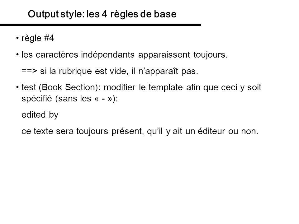 Output style: les 4 règles de base règle #4 les caractères indépendants apparaissent toujours. ==> si la rubrique est vide, il napparaît pas. test (Bo