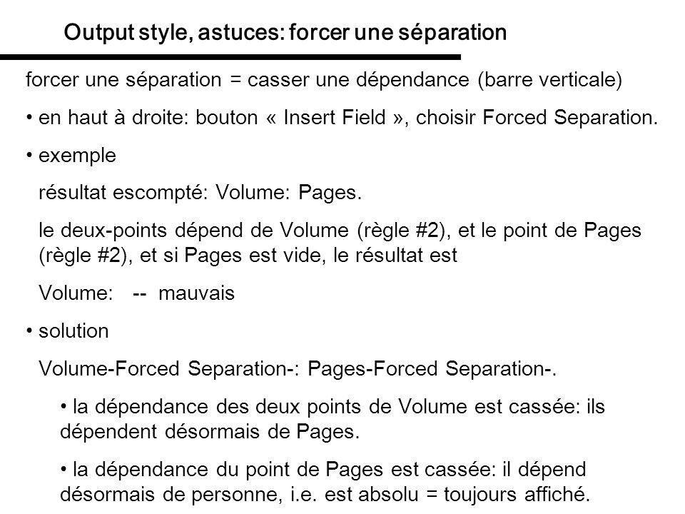 Output style, astuces: créer une dépendance Link Adjacent Text = créer une dépendance (diamant) [opération inverse de la précédente] en haut à droite: bouton « Insert Field », choisir Link Adjacent Text.