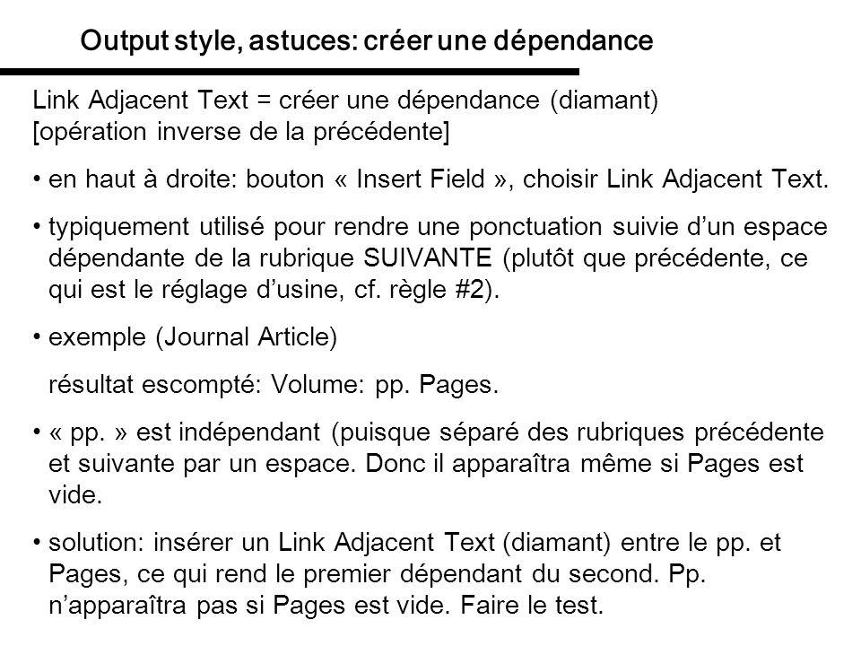 Output style, astuces: créer une dépendance Link Adjacent Text = créer une dépendance (diamant) [opération inverse de la précédente] en haut à droite: