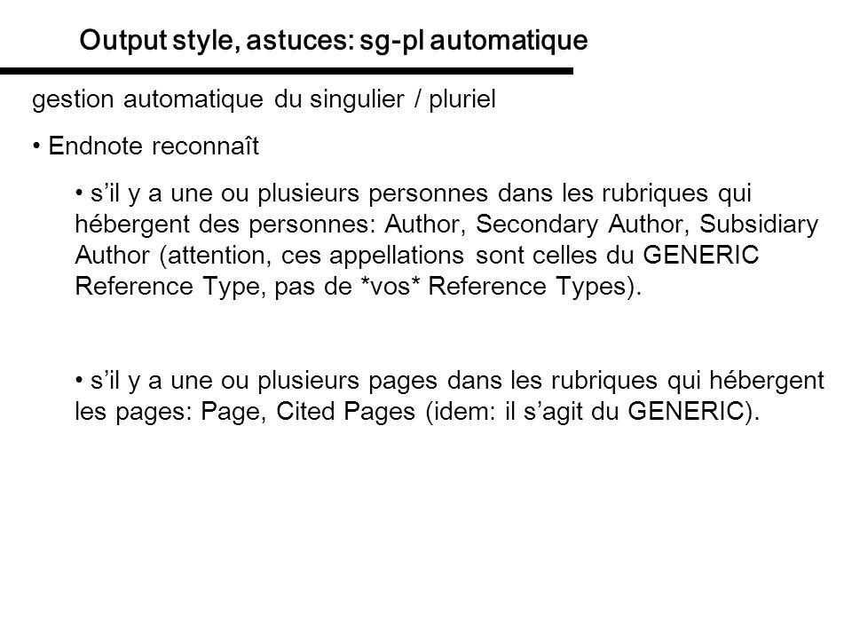 Output style, astuces: caractères fonctionnels #3 application pour une personne: Editor (qui dans le GENERIC remplit la case « Secondary Author ») symbole « ^ », en haut à droite: bouton « Insert Field », choisir Singular/Plural.