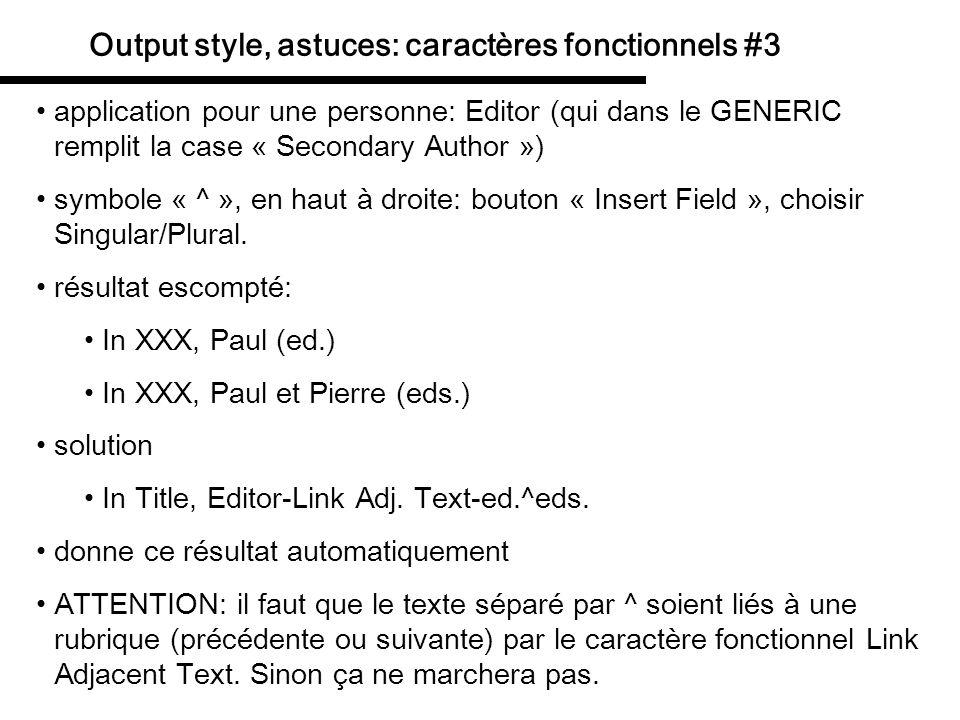 Output style, astuces: caractères fonctionnels #3 application pour une page symbole « ^ », en haut à droite: bouton « Insert Field », choisir Singular/Plural.