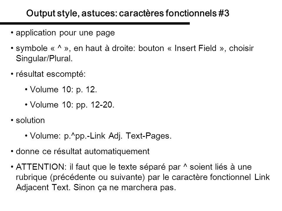 Output style, astuces: caractères fonctionnels #3 application pour une page symbole « ^ », en haut à droite: bouton « Insert Field », choisir Singular