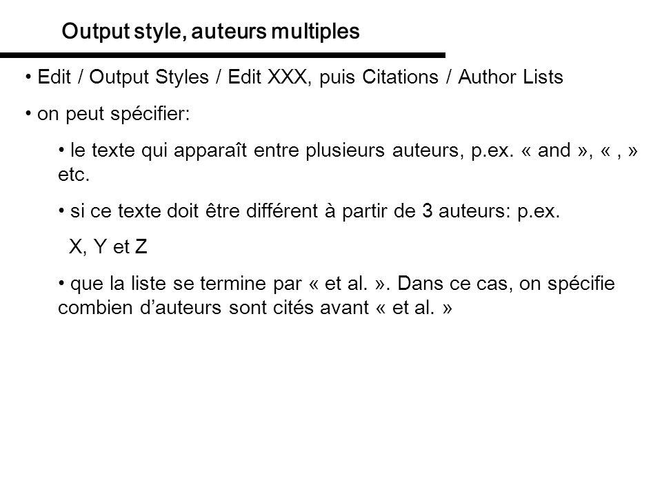 Output style, auteurs multiples Edit / Output Styles / Edit XXX, puis Citations / Author Lists on peut spécifier: le texte qui apparaît entre plusieur
