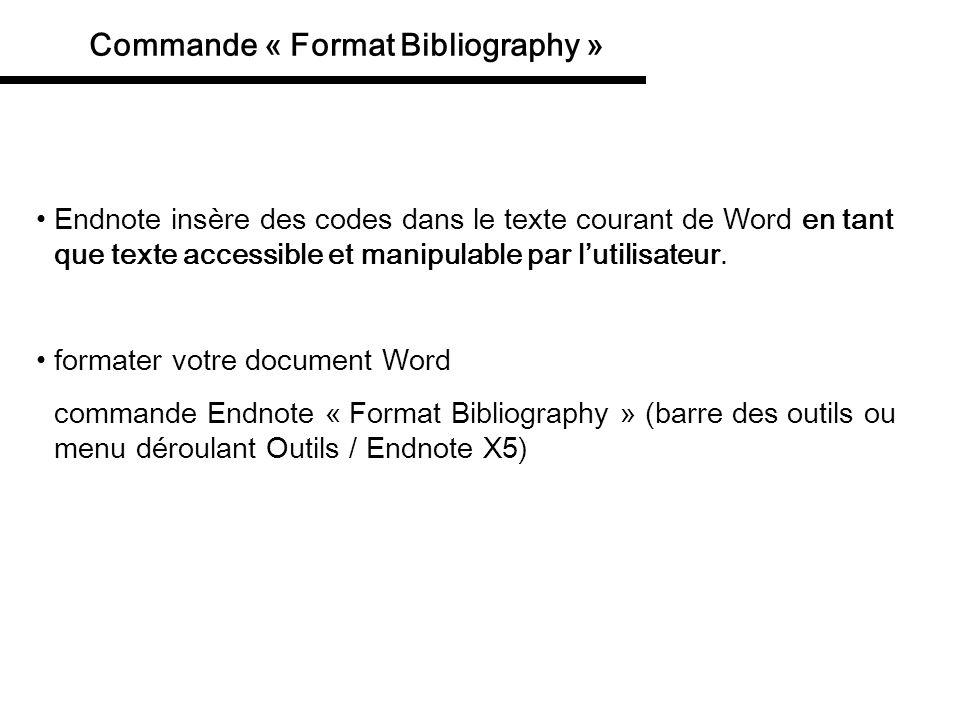 Commande « Format Bibliography » la commande Endnote « formater » fait deux choses: dans le texte, elle transforme les codes Endnote en citations, selon les spécifications du output style (pour le texte, i.e.