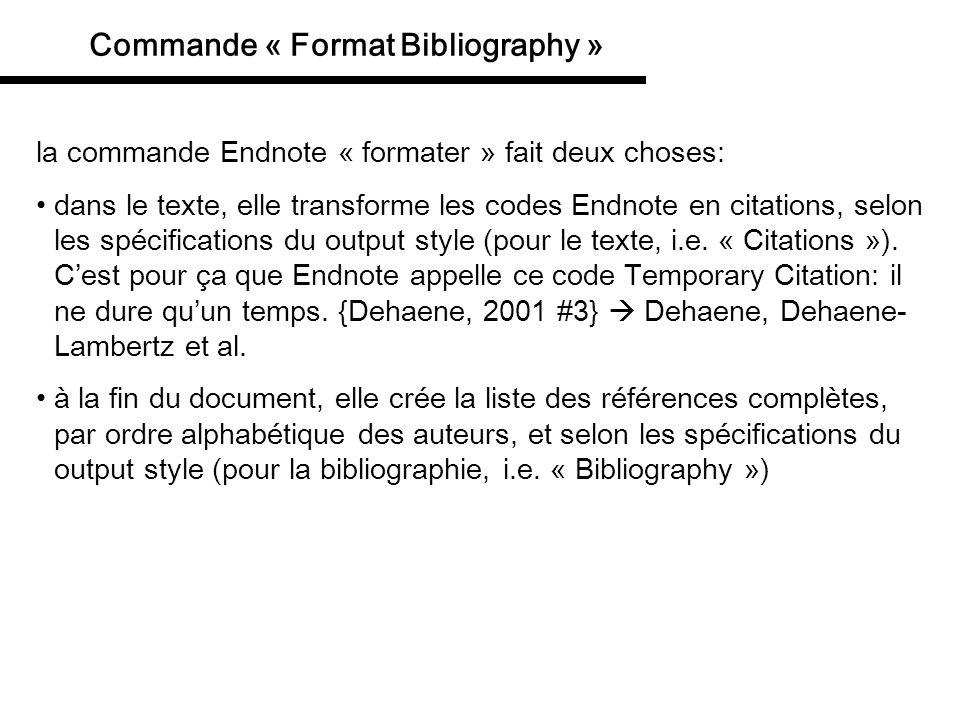 Commande « Format Bibliography » la commande Endnote « formater » fait deux choses: dans le texte, elle transforme les codes Endnote en citations, sel